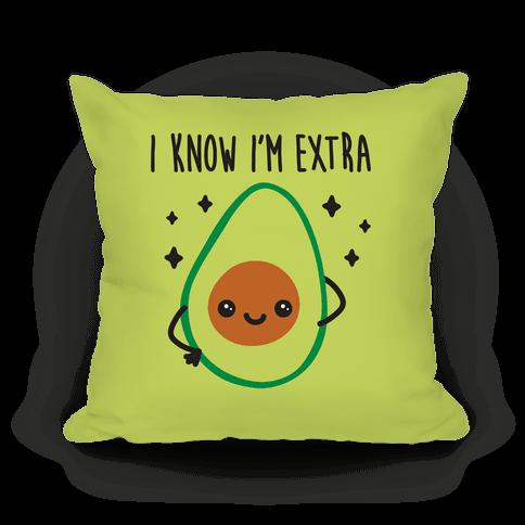I Know I'm Extra Avocado Pillow