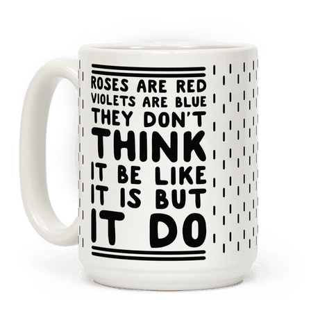 Roses are Red Violets are Blue They Don't Think it Be Like It Is But It Do Coffee Mug
