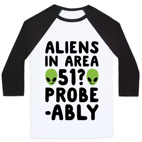 Aliens In Area 51 Probe-ably Parody Baseball Tee