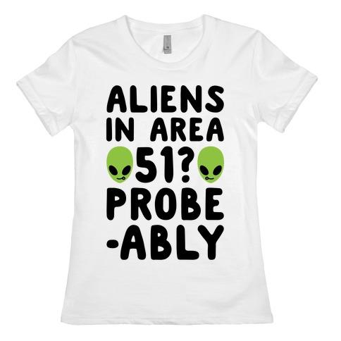 Aliens In Area 51 Probe-ably Parody Womens T-Shirt
