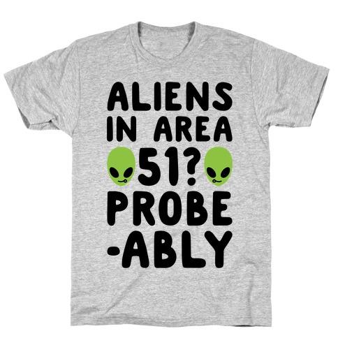 Aliens In Area 51 Probe-ably Parody T-Shirt