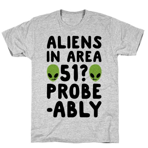 Aliens In Area 51 Probe-ably Parody T-Shirt