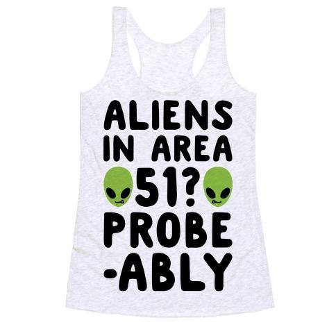 Aliens In Area 51 Probe-ably Parody Racerback Tank Top