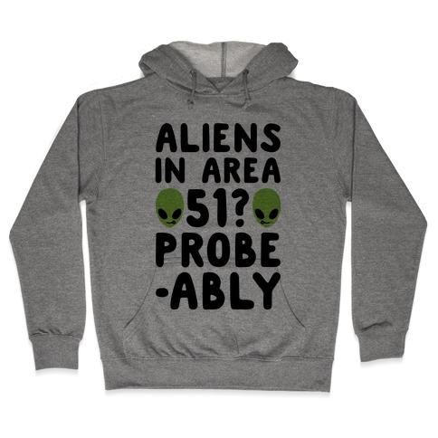 Aliens In Area 51 Probe-ably Parody Hooded Sweatshirt