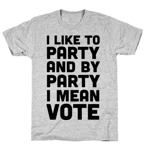 I Like To Party And By Party I Mean Vote T-Shirt