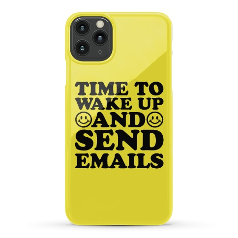 Time To Wake Up And Send Emails Phone Case