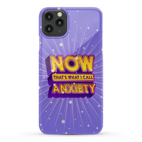 Now That's What I Call Anxiety Phone Case
