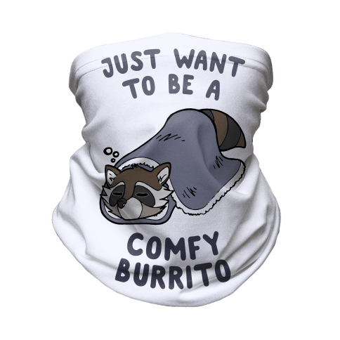 Just Want To Be A Comfy Raccoon Burrito Neck Gaiter