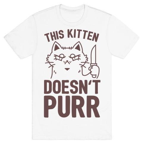 This Kitten Doesn't Purr T-Shirt