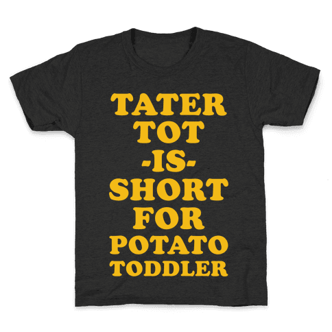 Tater Tot is Short for Potato Toddler Kids T-Shirt