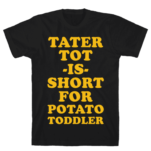 Tater Tot is Short for Potato Toddler Mens T-Shirt