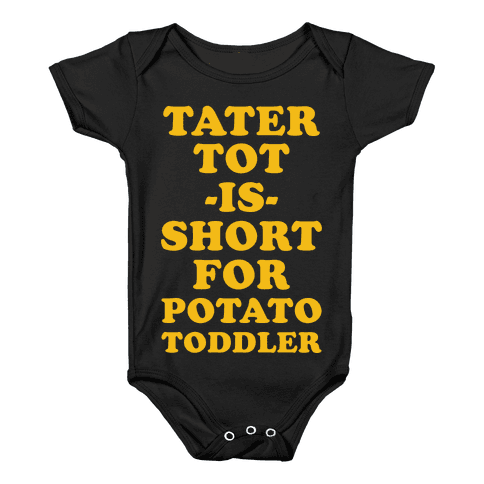 Tater Tot is Short for Potato Toddler Baby Onesy