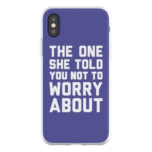 The One She Told You Not To Worry About Phone Flexi-Case