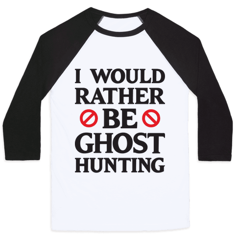 I Would Rather Be Ghost Hunting Baseball Tee