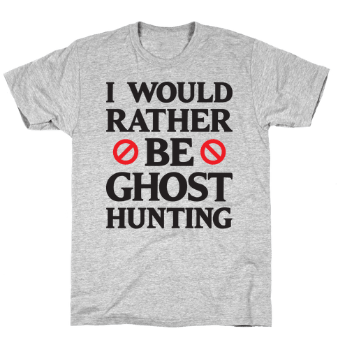 I Would Rather Be Ghost Hunting Mens T-Shirt