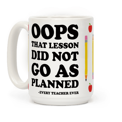 Oops That Lesson Did Not Go As Planned Every Teacher Ever Coffee Mug