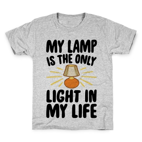 My Lamp is The Only Light In My Life Kids T-Shirt