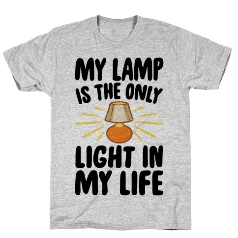 My Lamp is The Only Light In My Life T-Shirt