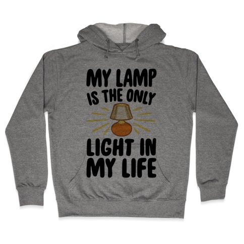 My Lamp is The Only Light In My Life Hooded Sweatshirt