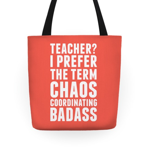 Teacher? I Prefer The Term Chaos Coordinating Badass Tote