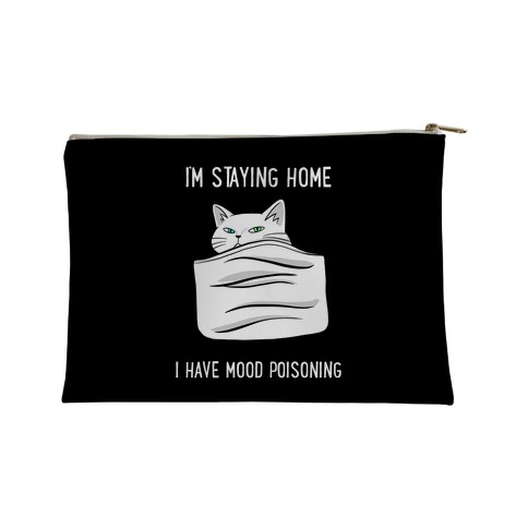 I'm Staying Home I Have Mood Poisoning Accessory Bag