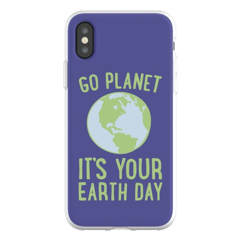Go Planet It's Your Earth Day Phone Flexi-Case