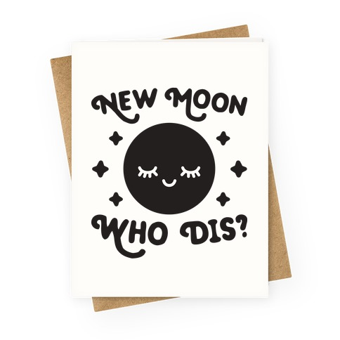 New Moon, Who Dis? Greeting Card