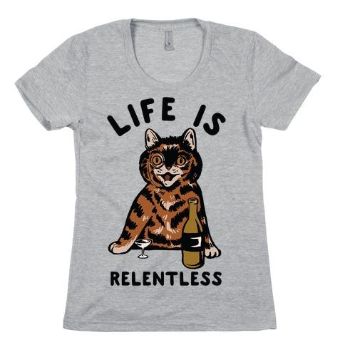 Life is Relentless Cat Womens T-Shirt