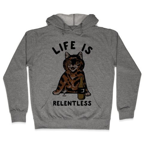 Life is Relentless Cat Hooded Sweatshirt
