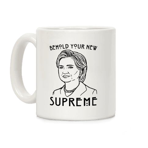 Behold Your Next Supreme Hillary Parody Coffee Mug