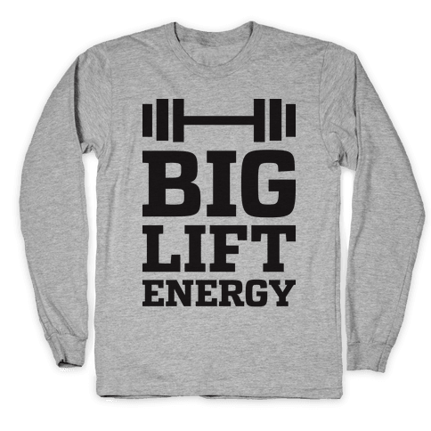 Big Lift Energy Long Sleeve T-Shirt