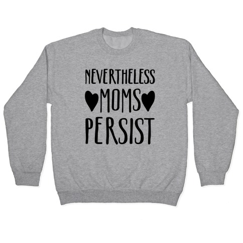 Nevertheless Moms Persist Pullover