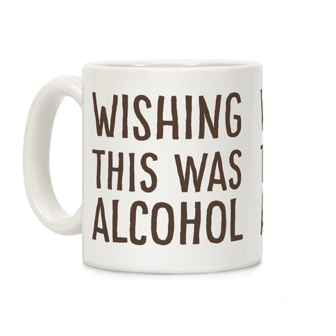 Wishing This Was Alcohol Coffee Mug