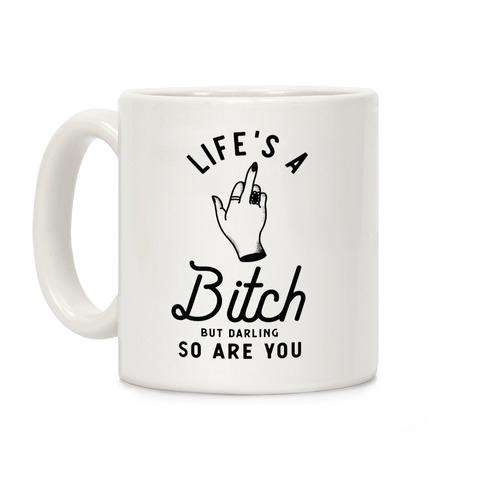 Life's a Bitch Darling But So Are You Coffee Mug