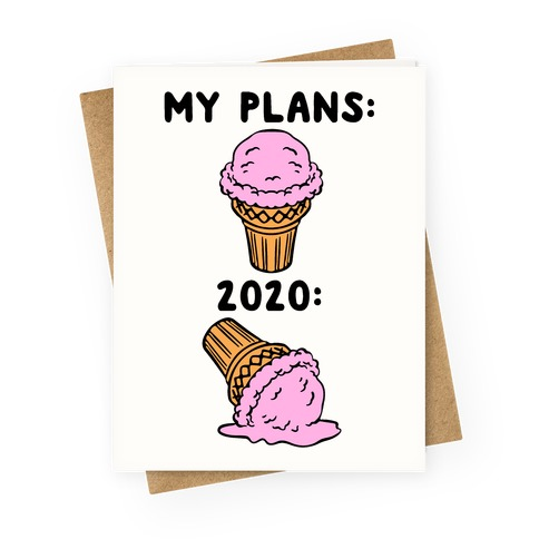 My Plans vs 2020 Ice Cream Greeting Card