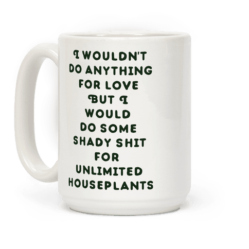 I Wouldn't Do Anything For Love But I Would Do Some Shady Whit for Unlimited Houseplants Coffee Mug