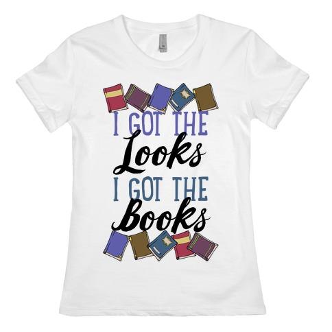 I Got The Looks I Got The Books Womens T-Shirt