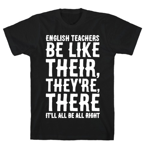 English Teachers Be Like Their They're There White Print T-Shirt