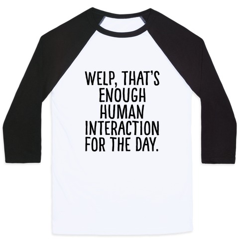 Welp, That's Enough Human Interaction for the Day Baseball Tee