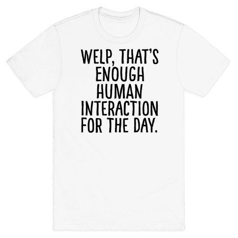 Welp, That's Enough Human Interaction for the Day Mens T-Shirt