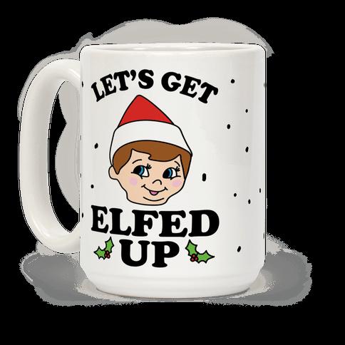 Let's Get Elfed Up Christmas Coffee Mug