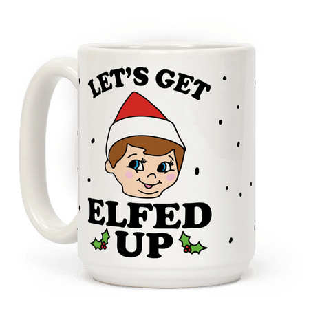 Let's Get Elfed Up Elf Christmas Coffee Mug