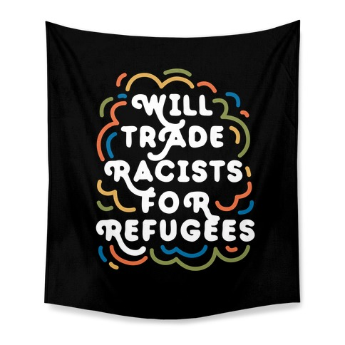 Will Trade Racists For Refugees Tapestry