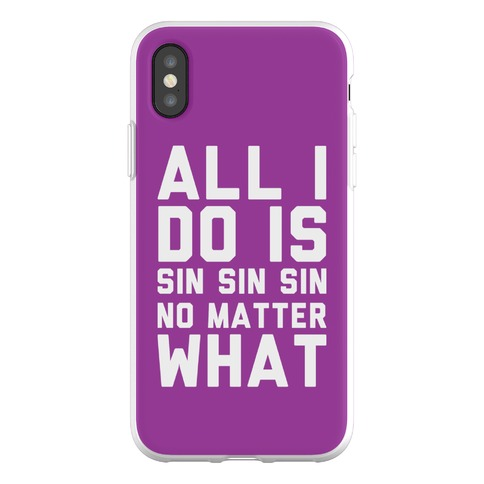 All I Do Is Sin Sin Sin No Matter What Phone Flexi-Case