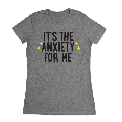 It's The Anxiety For Me Womens T-Shirt