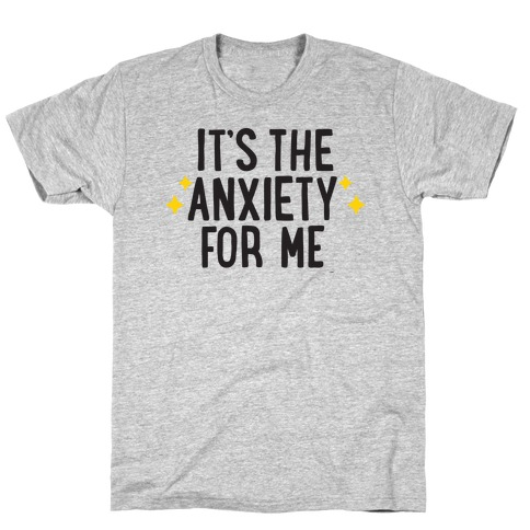 It's The Anxiety For Me T-Shirt