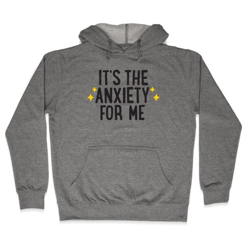 It's The Anxiety For Me Hooded Sweatshirt