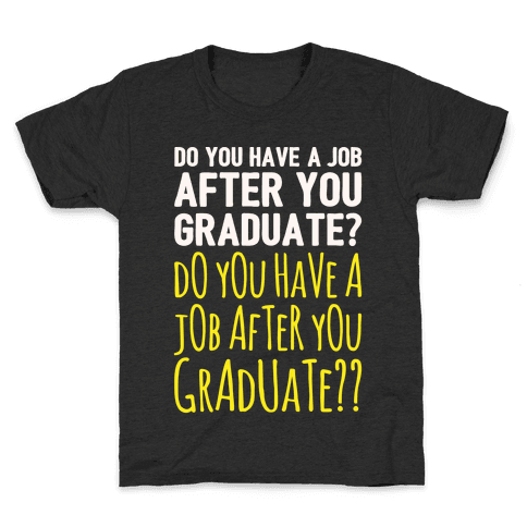 Do You Have A Job After You Graduate White Print Kids T-Shirt