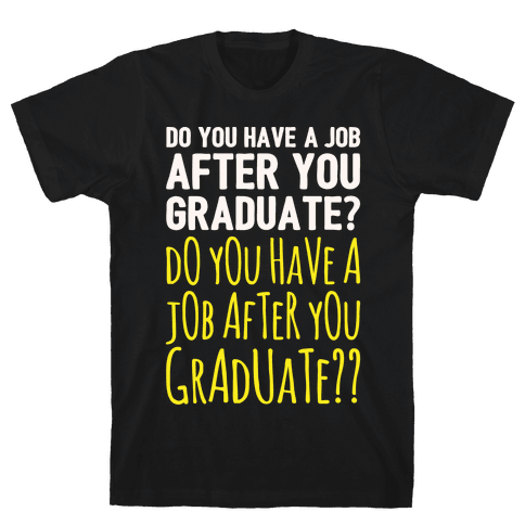 Do You Have A Job After You Graduate White Print Mens T-Shirt