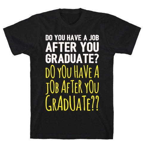 Do You Have A Job After You Graduate White Print T-Shirt
